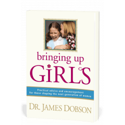 BRINGING UP GIRLS - PRACTICAL ADVICE AND ENCOURAGEMENT FOR THOSE SHAPING THE NEXT GENERATION OF WOMAN