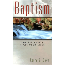 BAPTISM - THE BELIEVER'S FIRST OBEDIENCE