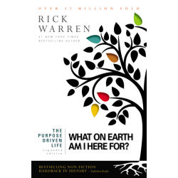 WHAT ON EARTH AM I HERE FOR? THE PURPOSE DRIVEN LIFE - EXPANDED EDITION