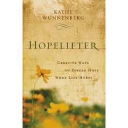 HOPELIFTER - CREATIVE WAYS TO SPREAD HOPE WHEN LIFE HURTS
