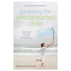 PARENTING THE WHOLEHEARTED CHILD