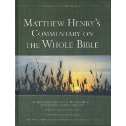 Matthew Henry's Commentary on the Whole Bible - Complete and Unabridged One-Volume Edition