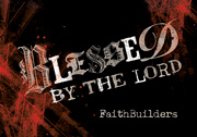 FAITHBUILDERS BLESSED BY THE LORD