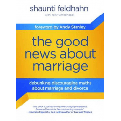 GOOD NEWS ABOUT MARRIAGE (THE) - DEBUKING DISCOURAGING MYTHS ABOUT MARRIAGE AND DIVORCE